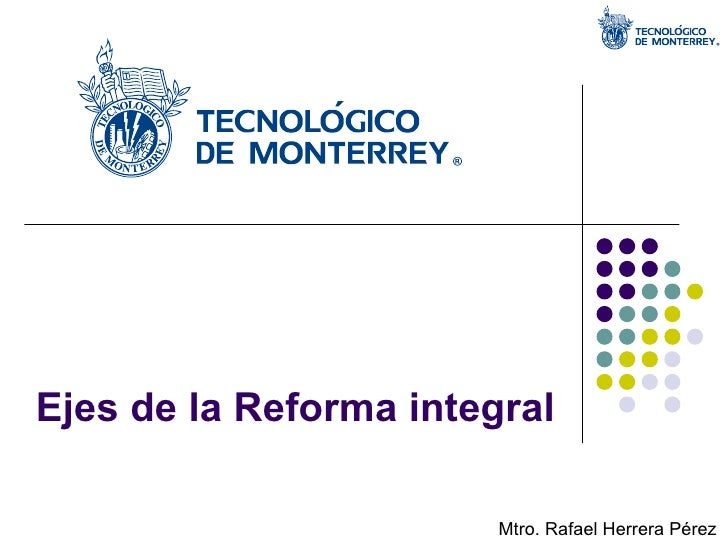Ejes de la Reforma integral Mtro. Rafael Herrera Pérez