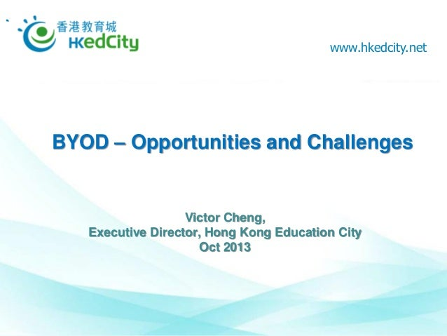 www.hkedcity.net  BYOD – Opportunities and Challenges  Victor Cheng, Executive Director, Hong Kong Education City Oct 2013