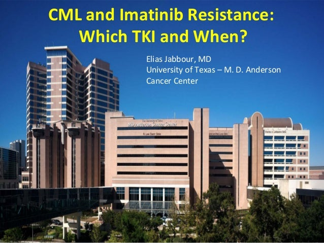 Elias Jabbour, MD University of Texas – M. D. Anderson Cancer Center CML and Imatinib Resistance: Which TKI and When?