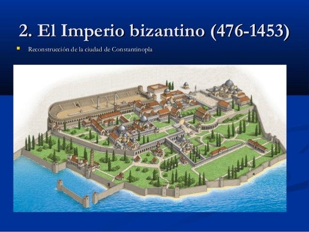 2. El Imperio bizantino2. El Imperio bizantino (476-1453)(476-1453)  Reconstrucción de la ciudad de ConstantinoplaReconst...