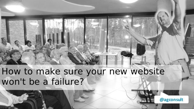 How to make sure your new website won't be a failure? @agconsult