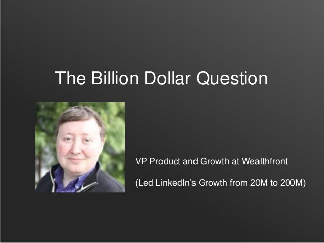 The Billion Dollar Question VP Product and Growth at Wealthfront (Led LinkedIn's Growth from 20M to 200M)