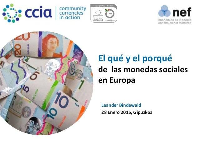 El qué y el porqué de las monedas sociales en Europa Leander Bindewald 28 Enero 2015, Gipuzkoa