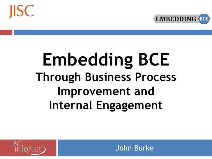 Embedding BCE Through Business Process     Improvement and   Internal Engagement                John Burke