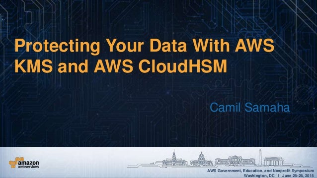 Protecting Your Data With AWS KMS and AWS CloudHSM