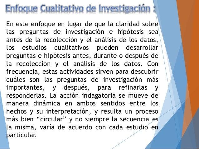 En este enfoque en lugar de que la claridad sobre las preguntas de investigación e hipótesis sea antes de la recolección y...