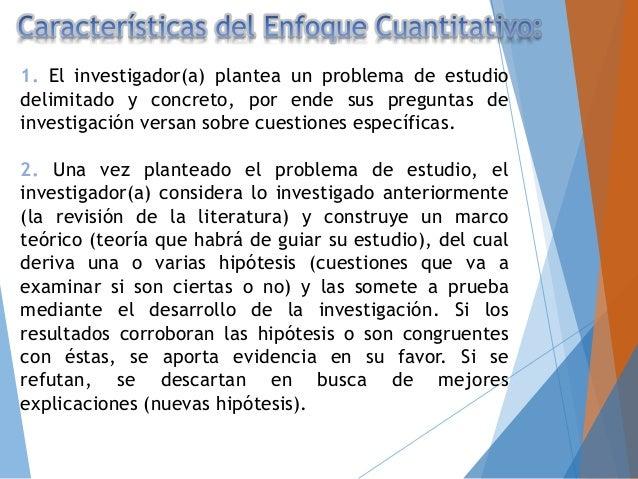 1. El investigador(a) plantea un problema de estudio delimitado y concreto, por ende sus preguntas de investigación versan...