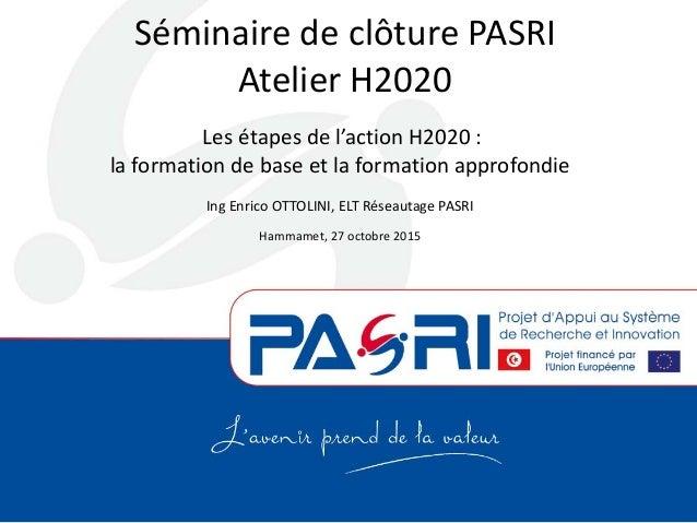Séminaire de clôture PASRI Atelier H2020 Les étapes de l'action H2020 : la formation de base et la formation approfondie I...