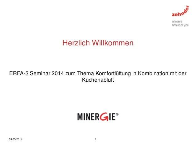 Herzlich Willkommen 09.05.2014 1 ERFA-3 Seminar 2014 zum Thema Komfortlüftung in Kombination mit der Küchenabluft