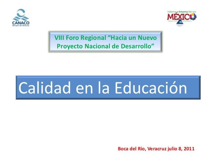 """VIII Foro Regional """"Hacia un Nuevo      Proyecto Nacional de Desarrollo""""<br />Calidad en la Educación<br />Boca del Río, V..."""