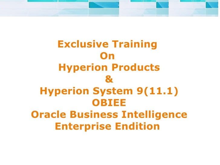 Exclusive Training  On  Hyperion Products & Hyperion System 9(11.1) OBIEE Oracle Business Intelligence Enterprise Endition