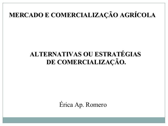 ALTERNATIVAS OU ESTRATÉGIASALTERNATIVAS OU ESTRATÉGIAS DE COMERCIALIZAÇÃO.DE COMERCIALIZAÇÃO. MERCADO E COMERCIALIZAÇÃO AG...
