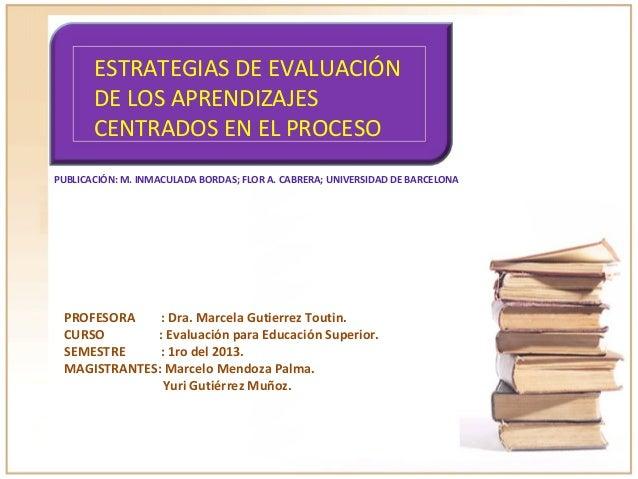 ESTRATEGIAS DE EVALUACIÓN DE LOS APRENDIZAJES CENTRADOS EN EL PROCESO PUBLICACIÓN: M. INMACULADA BORDAS; FLOR A. CABRERA; ...