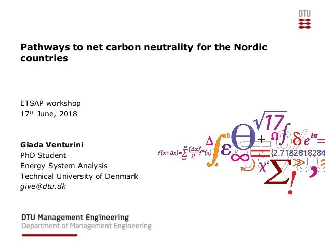 Pathways to net carbon neutrality for the Nordic countries ETSAP workshop 17th June, 2018 Giada Venturini PhD Student Ener...