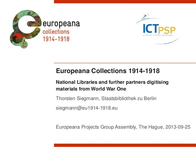 Europeana Collections 1914-1918 National Libraries and further partners digitising materials from World War One Thorsten S...