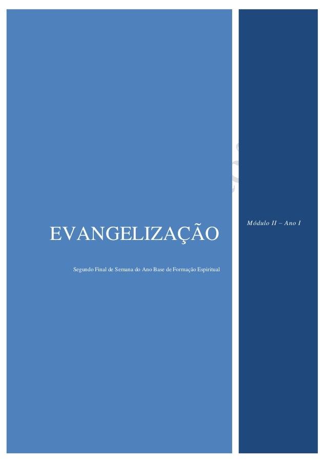 EVANGELIZAÇÃO Segundo Final de Semana do Ano Base de Formação Espiritual Módulo II – Ano I