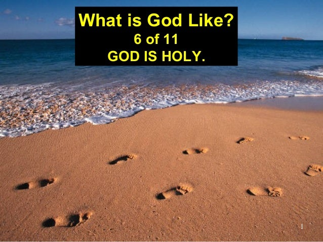 1 What is God Like? 6 of 11 GOD IS HOLY.