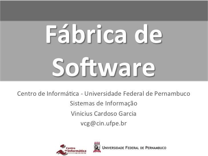 Fábrica de               So-ware Centro de Informá-ca -‐ Universidade Federal de Pernambuco        ...