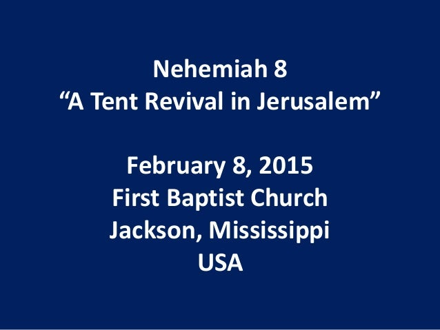 "Nehemiah 8 ""A Tent Revival in Jerusalem"" February 8, 2015 First Baptist Church Jackson, Mississippi USA"