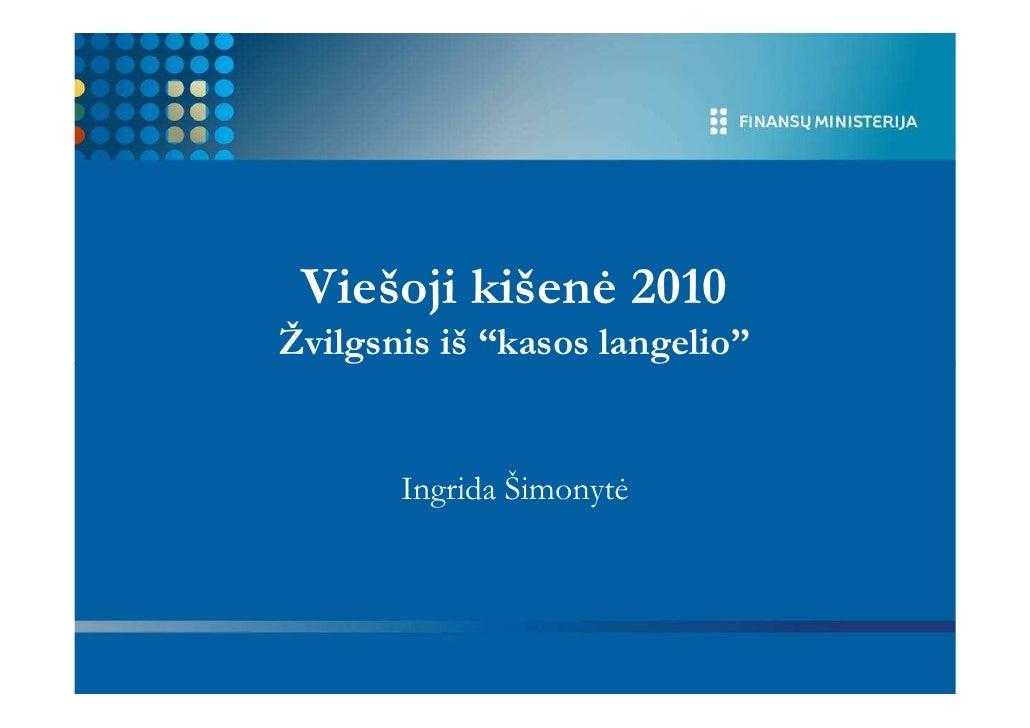 """Viešoji kišen÷ 2010 Žvilgsnis iš """"kasos langelio""""          Ingrida Šimonyt÷"""