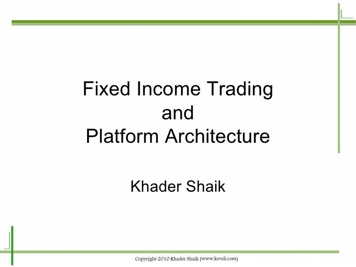 Fixed Income Trading and Platform Architecture Khader Shaik