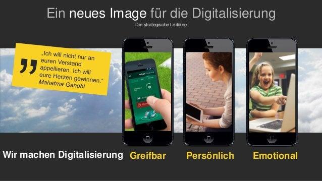 Ein neues Image für die Digitalisierung Die strategische Leitidee Greifbar Persönlich EmotionalWir machen Digitalisierung