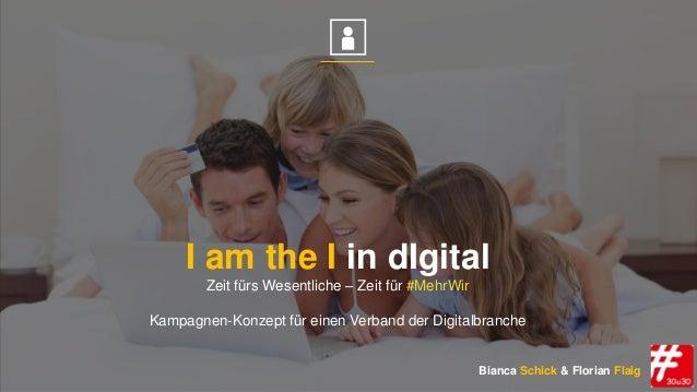I am the I in dIgital Zeit fürs Wesentliche – Zeit für #MehrWir Kampagnen-Konzept für einen Verband der Digitalbranche Bia...