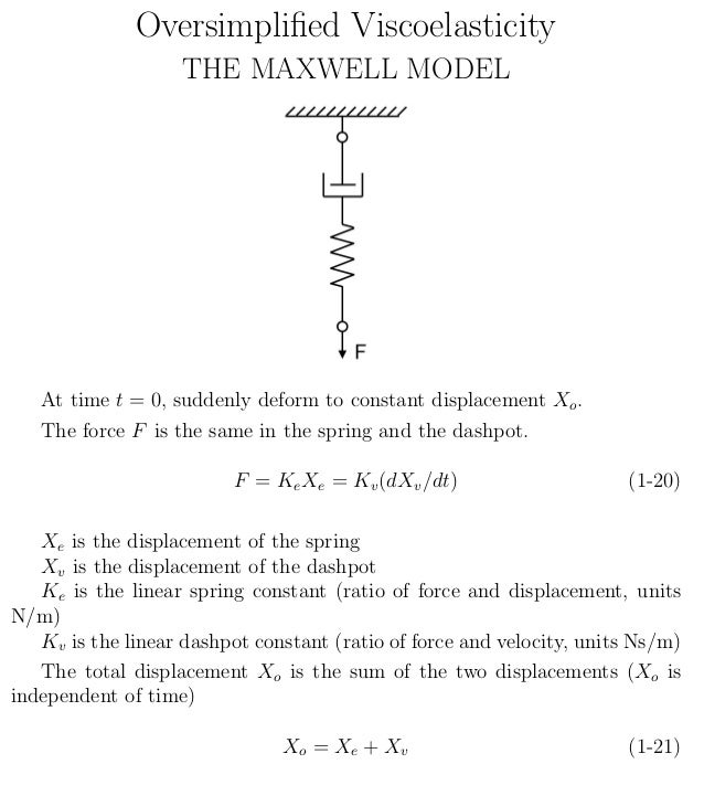 Oversimplified Viscoelasticity THE MAXWELL MODEL At time t = 0, suddenly deform to constant displacement Xo. The force F is...