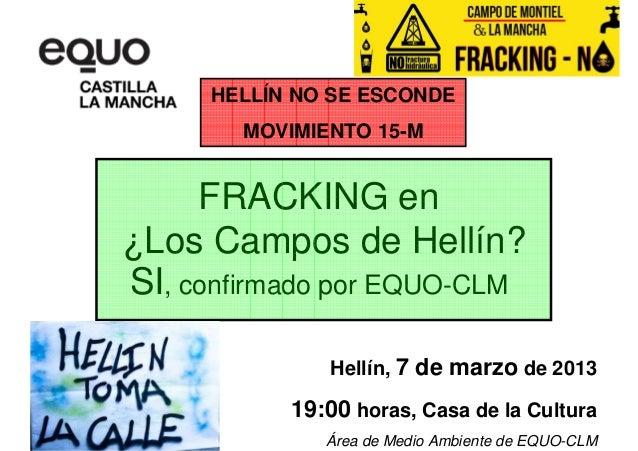 HELLÍN NO SE ESCONDE        MOVIMIENTO 15-M     FRACKING en¿Los Campos de Hellín?SI, confirmado por EQUO-CLM              ...