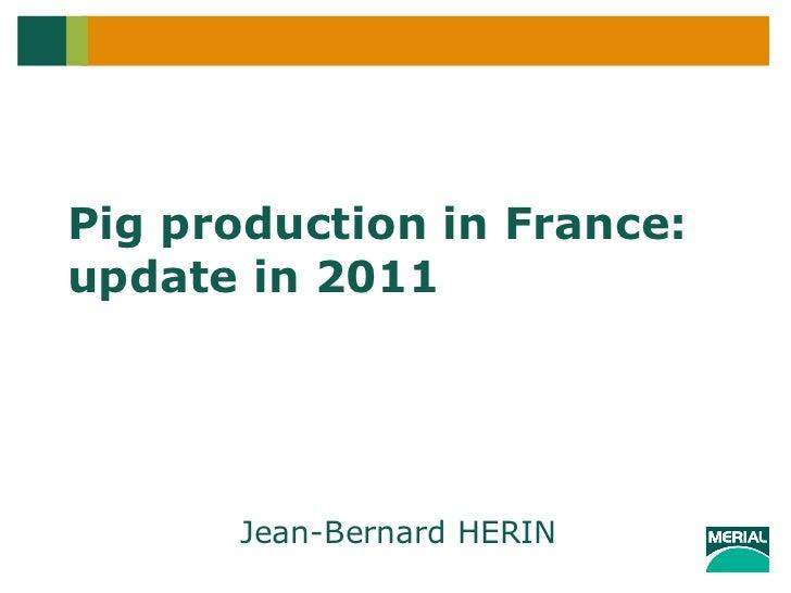 Pig production in France: update in 2011  Jean-Bernard HERIN