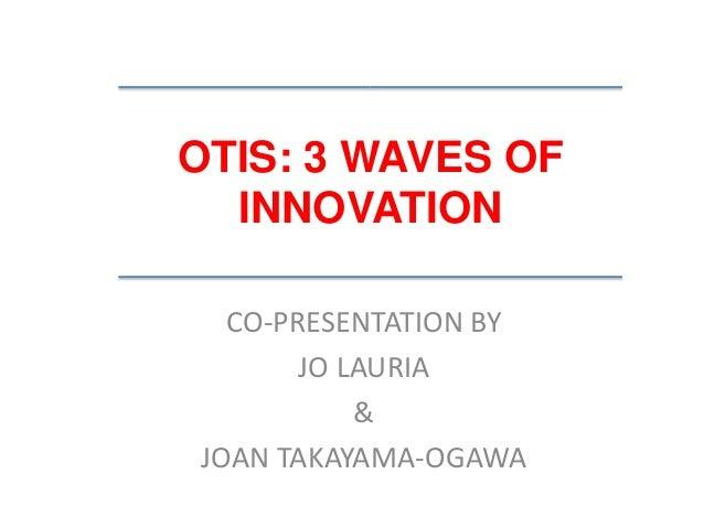 OTIS: 3 WAVES OF INNOVATION CO-PRESENTATION BY JO LAURIA & JOAN TAKAYAMA-OGAWA