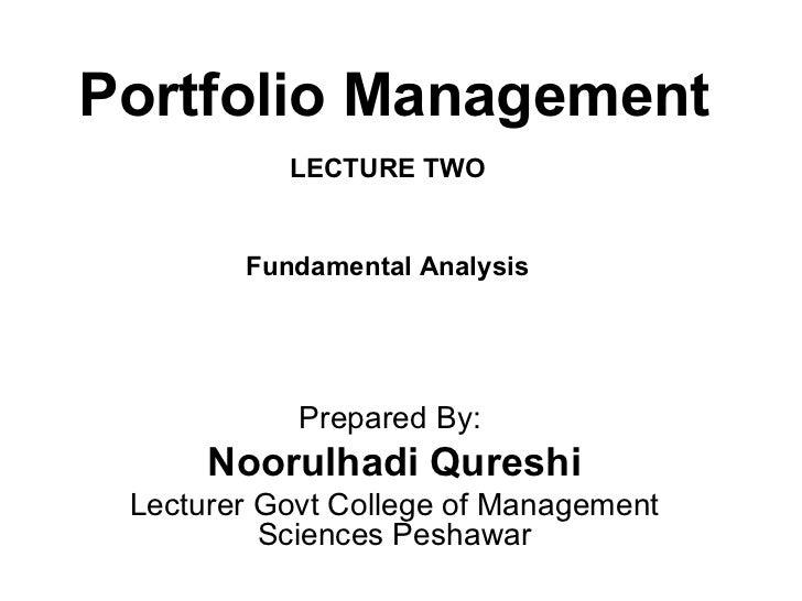 Portfolio Management           LECTURE TWO        Fundamental Analysis            Prepared By:      Noorulhadi Qureshi Lec...