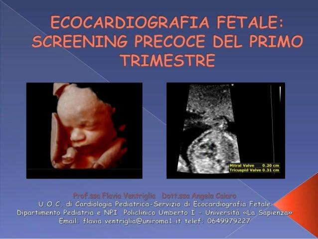  Definizione: analisi ultrasonografica cardiaca fetale effettuata entro la 16° settimana (rispetto alle 18-22 usuali)  R...