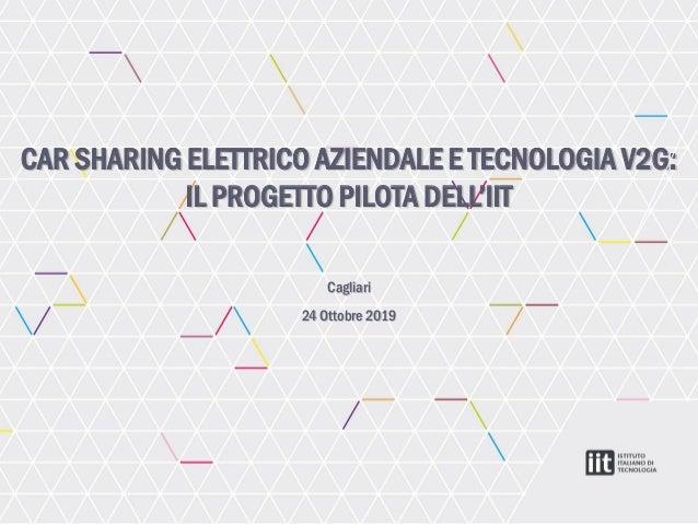CAR SHARING ELETTRICO AZIENDALE E TECNOLOGIA V2G: IL PROGETTO PILOTA DELL'IIT Cagliari 24 Ottobre 2019