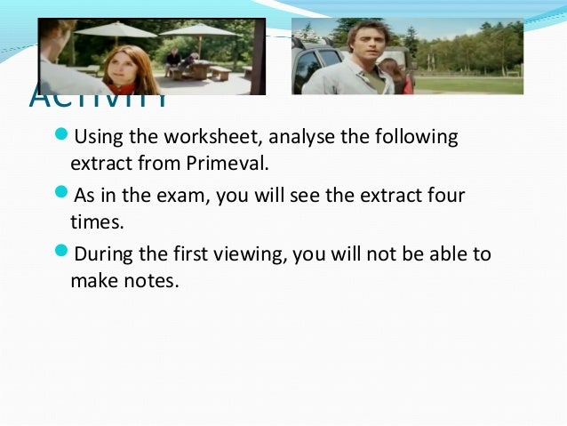 ACTIVITY Using the worksheet, analyse the following  extract from Primeval. As in the exam, you will see the extract fou...