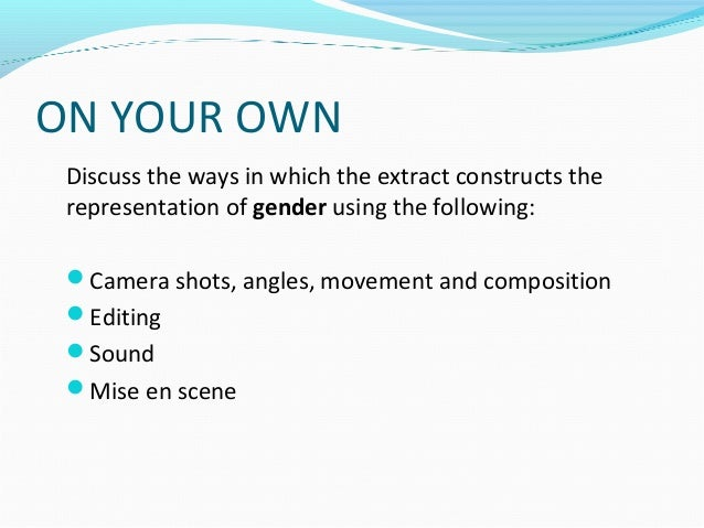 ON YOUR OWN Discuss the ways in which the extract constructs the representation of gender using the following: Camera sho...