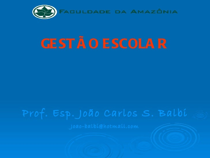 GESTÃO ESCOLAR Prof. Esp. João Carlos S. Balbi [email_address]
