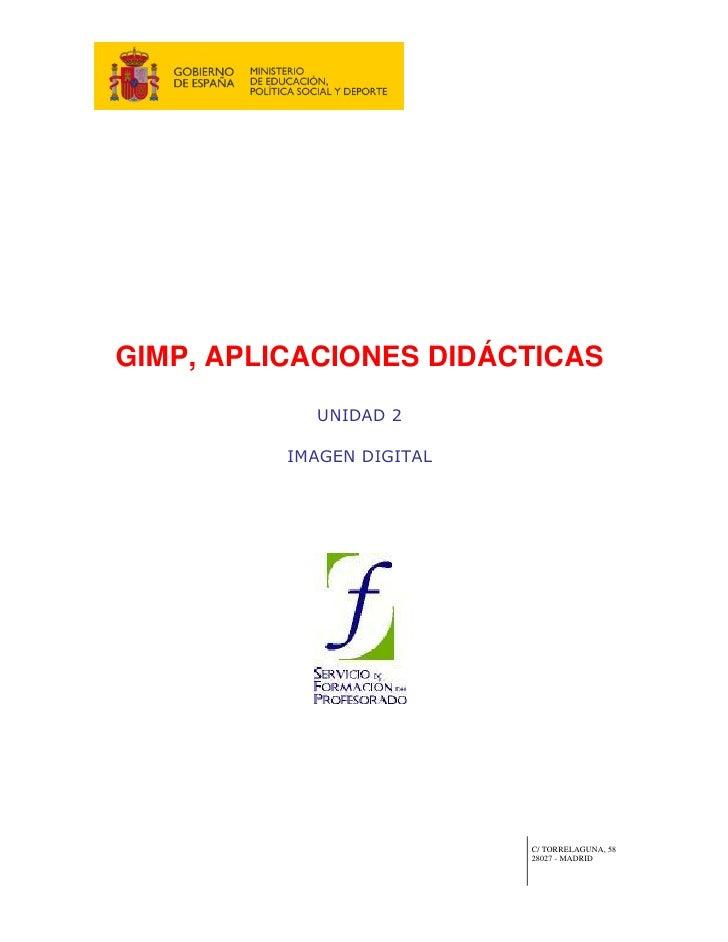 GIMP, APLICACIONES DIDÁCTICAS             UNIDAD 2            IMAGEN DIGITAL                                C/ TORRELAGUNA...