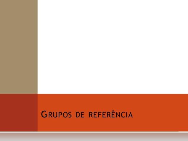 G RUPOS DE REFERÊNCIA
