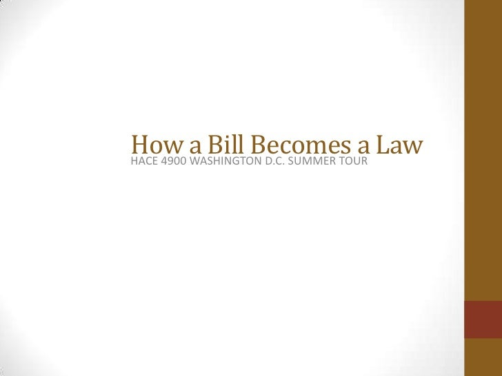 How a Bill Becomes a LawHACE 4900 WASHINGTON D.C. SUMMER TOUR