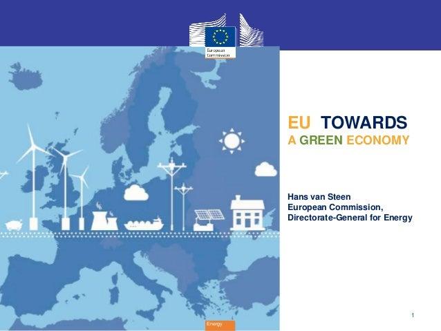 1EnergyEU TOWARDSA GREEN ECONOMYHans van SteenEuropean Commission,Directorate-General for Energy