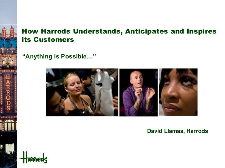 """How Harrods Understands, Anticipates and Inspiresits Customers""""Anything is Possible…""""                               David ..."""