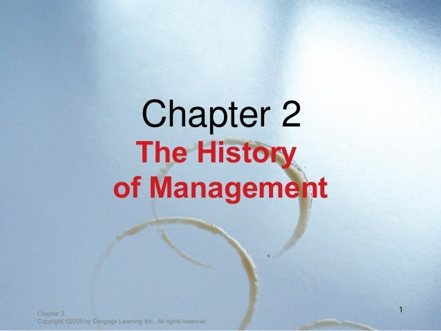 Chapter 2 Copyright ©2009 by Cengage Learning Inc. All rights reserved 1 Chapter 2 The History of Management