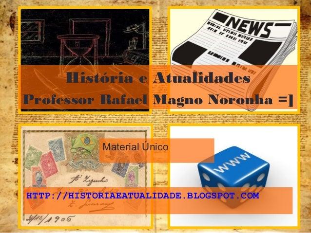 HTTP://HISTORIAEATUALIDADE.BLOGSPOT.COM Material Único História e Atualidades Professor Rafael Magno Noronha =]