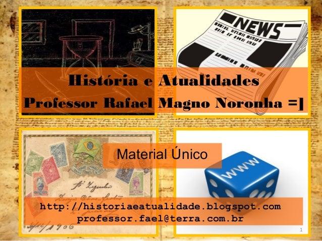 História e Atualidades  Professor Rafael Magno Noronha =]  Material Único  http://historiaeatualidade.blogspot.com  profes...