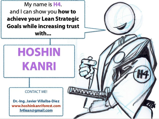CONTACT ME! Dr.-Ing. Javier Villalba-Diez www.hoshinkanriforest.com h4lean@gmail.com HOSHIN KANRI My name is H4. and I can...