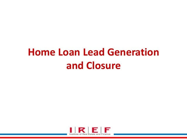Home Loan Lead Generation and Closure