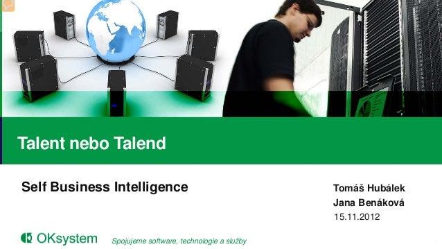 Talent nebo TalendSelf Business Intelligence                              Tomáš Hubálek                                   ...