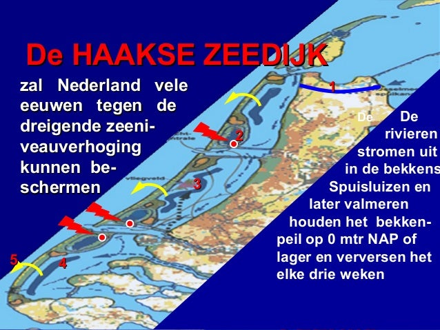 De HAAKSE ZEEDIJK zal Nederland vele eeuwen tegen de dreigende zeeniveauverhoging kunnen be3 schermen  1  De rivieren stro...