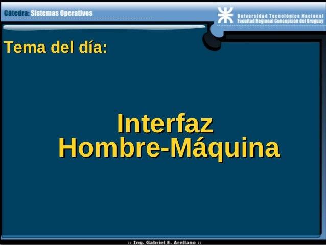 Tema del día:Tema del día: InterfazInterfaz Hombre-MáquinaHombre-Máquina